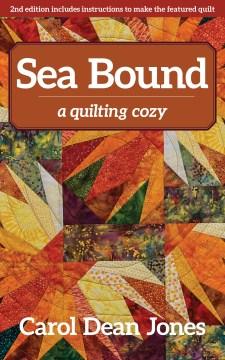 Sea bound : a quilting cozy / Carol Dean Jones.