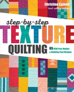 Step-by-step texture quilting : 65 new free-motion & walking-foot designs / Christina Cameli.