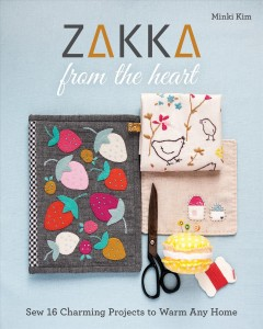 Zakka from the heart : sew 16 charming projects to warm any home