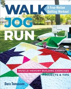 Walk, jog, run-a free-motion quilting workout : muscle-memory-building exercises, projects & tips