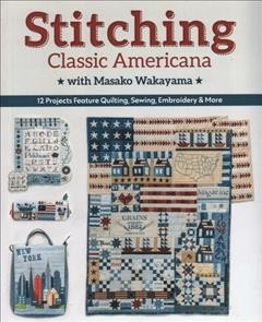 Stitching Classic Americana With Masako Wakayama : 12 Projects Feature Quilting, Sewing, Embroidery & More