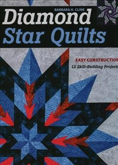 Diamond Star Quilts : Easy Construction, 12 Skill-Building Projects