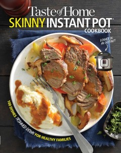 Taste of Home Skinny Instant Pot : 100 Dishes Trimmed Down for Healthy Families