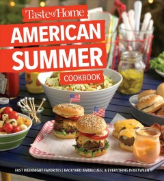Taste of Home American Summer Cookbook : Fast Weeknight Favorites, Backyard Barbecues and Everything in Between