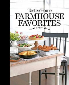 Taste of Home Farmhouse Favorites : Set Your Table With the Heartwarming Goodness of Today's Country Kitchens