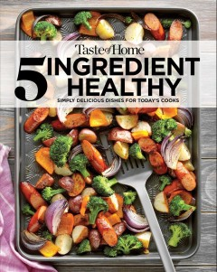 Taste of Home 5 Ingredient Healthy Cookbook : Simply Delicious Dishes for Today's Cooks
