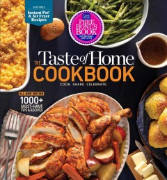 The Taste of Home Cookbook : Cook. Share. Celebrate.