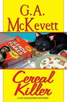 Cereal killer a Savannah Reid mystery / G.A. McKevett.