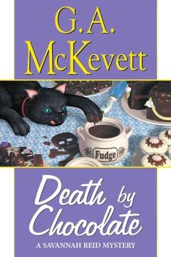 Death by chocolate a Savannah Reid mystery / G.A. McKevett.