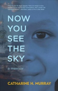 Now you see the sky : [a memoir] / by Catharine H. Murray.