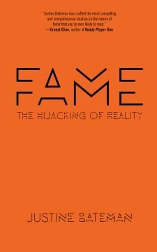 Fame : the hijacking of reality Justine Bateman.