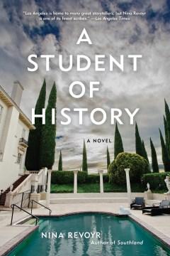 A student of history : a novel Nina Revoyr.