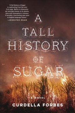 A tall history of sugar / by Curdella Forbes.