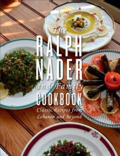 Ralph Nader and family cookbook : classic recipes from Lebanon and beyond.
