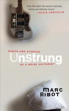 Unstrung : Rants and Stories of a Noise Guitarist