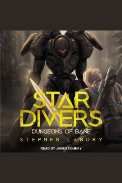 Star divers : dungeons of bane [electronic resource] / Stephen Landry.