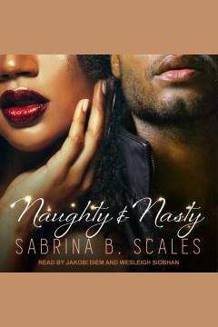 Naughty & nasty : an erotic Christmas novella [electronic resource] / Sabrina B. Scales.
