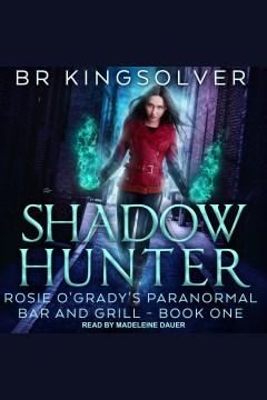 Shadow hunter [electronic resource] / B.R. Kingsolver.