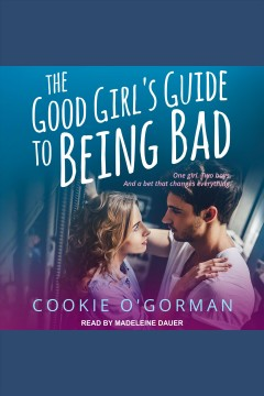The good girl's guide to being bad [electronic resource] / Cookie O'Gorman.