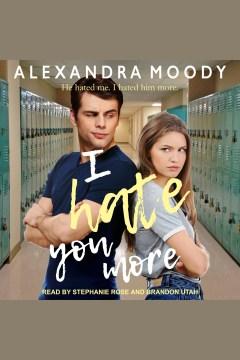 I hate you more [electronic resource] / Alexandra Moody.