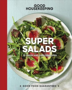 Good Housekeeping Super Salads : 70 Fresh and Simple Recipes