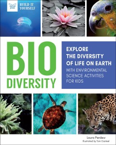 Bio diversity : explore the diversity of life on Earth with environmental science activities for kids / Laura Perdew ; illustrated by Tom Casteel.