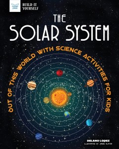 The solar system : out of this world with science activities for kids / Delano Lopez ; illustrated by Jason Slater.