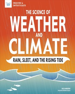 The science of weather and climate : rain, sleet, and the rising tide