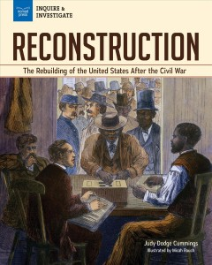 Reconstruction : The Rebuilding of the United States After the Civil War