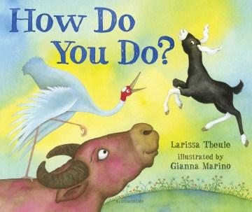 How do you do? / Larissa Theule ; illustrated by Gianna Marino.