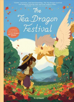 The Tea Dragon Festival / written & illustrated by Katie O'Neill ; lettered by Crank! ; edited by Ari Yarwood ; designed by Kate Z. Stone.