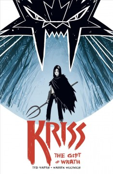 Kriss. 1, The gift of wrath / written by Ted Naifeh ; illustrated, colored, and lettered by Warren Wucinich