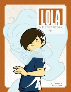Lola : a ghost story / written by J. Torres ; illustrated by Elbert Or.