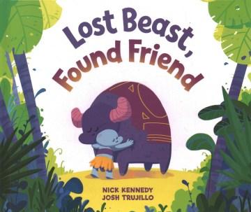 Lost beast, found friend / Nick Kennedy and Josh Trujillo.