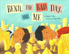 Benji, the bad day, and me / by Sally J. Pla ; illustrated by Ken Min.