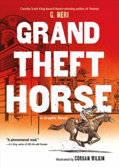 Grand theft horse / written by G. Neri ; illustrated by Corban Wilkin.