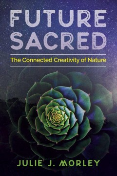 Future sacred : the connected creativity of nature