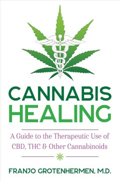 Cannabis healing : a guide to the therapeutic use of CBD, THC, and other cannabinoids