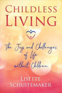 Childless living : the joys and challenges of life without children