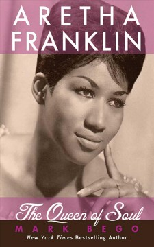 Aretha Franklin : the queen of soul Mark Bego.