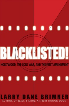 Blacklisted! : Hollywood, the Cold War, and the First Amendment / Larry Dane Brimner.