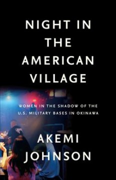 Night in the American Village : Women in the Shadow of the U.s. Military Bases in Okinawa