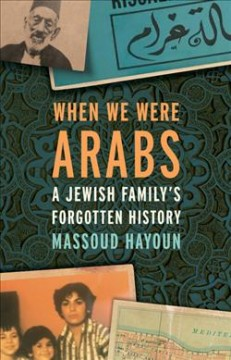 When we were Arabs : a Jewish family's forgotten history
