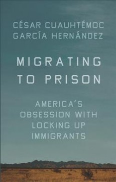 Migrating to Prison : Americaѫs Obsession With Locking Up Immigrants
