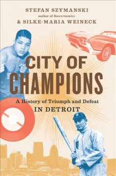 City of champions : a history of triumph and defeat in Detroit