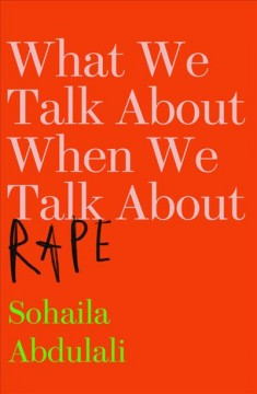 What we talk about when we talk about rape Sohaila Abdulali.