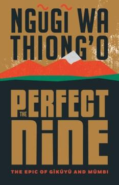 The perfect nine : the epic of Gĩkũyũ and Mũmbi