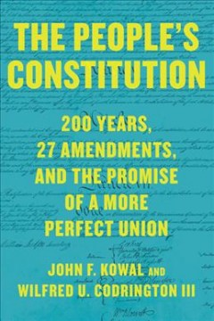 The people's constitution : 200 years, 27 amendments, and the promise of a more perfect union