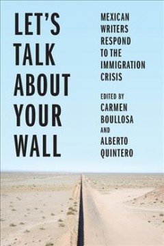 Let's talk about your wall : Mexican writers respond to the immigration crisis