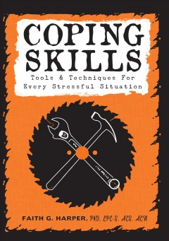 Coping skills : tools & techniques for every stressful situation Faith G. Harper, PhD, LPC-S, ACS, ACN.